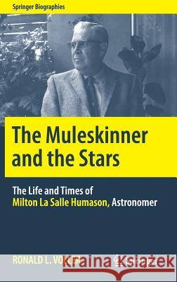 The Muleskinner and the Stars : The Life and Times of Milton La Salle Humason, Astronomer