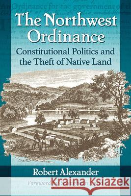 The Northwest Ordinance: Constitutional Politics and the Theft of Native Land