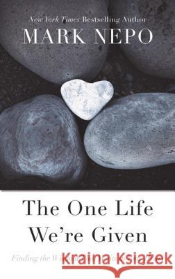The One Life Were Given: Finding the Wisdom That Waits in Your Heart