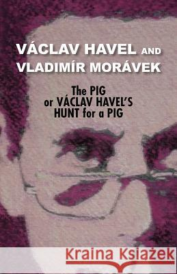 The Pig, or Vaclav Havel's Hunt for a Pig (Havel Collection)