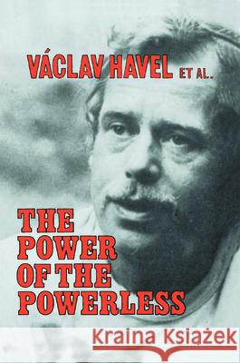 The Power of the Powerless: Citizens Against the State in Central Eastern Europe: Citizens Against the State in Central Eastern Europe