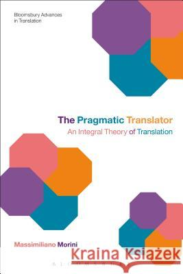 The Pragmatic Translator: An Integral Theory of Translation