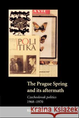 The Prague Spring and Its Aftermath: Czechoslovak Politics, 1968-1970