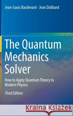The Quantum Mechanics Solver : How to Apply Quantum Theory to Modern Physics