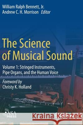 The Science of Musical Sound: Volume 1: Stringed Instruments, Pipe Organs, and the Human Voice