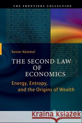 The Second Law of Economics : Energy, Entropy, and the Origins of Wealth