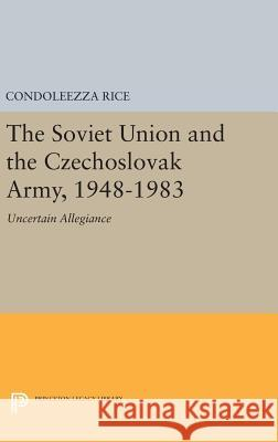 The Soviet Union and the Czechoslovak Army, 1948-1983: Uncertain Allegiance