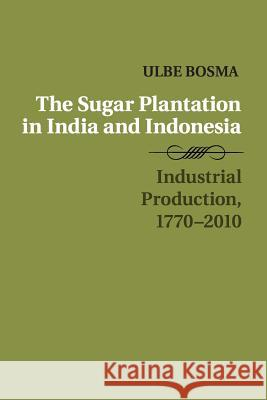 The Sugar Plantation in India and Indonesia: Industrial Production, 1770 2010