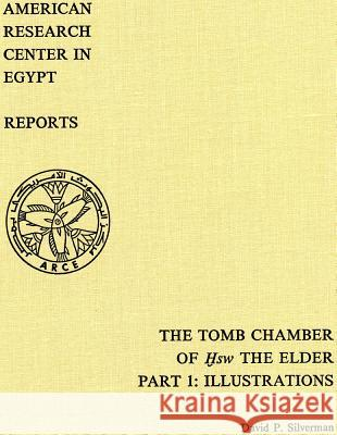 The Tomb Chamber of Hsw the Elder: The Inscribed Material at Kom El-Hisn, Part 1: Illustrations
