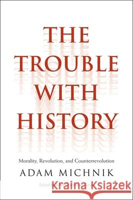 The Trouble with History: Morality, Revolution, and Counterrevolution