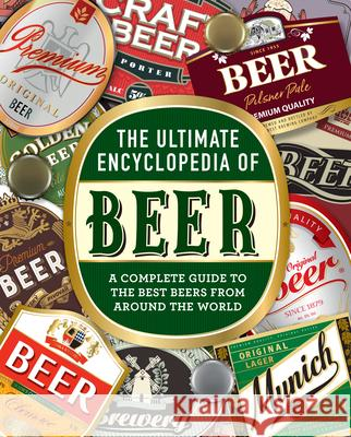 The Ultimate Encyclopedia of Beer: A Complete Guide to the Best Beers from Around the World