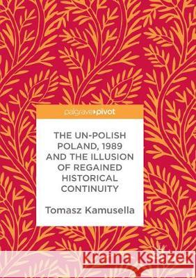 The Un-Polish Poland, 1989 and the Illusion of Regained Historical Continuity