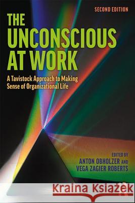 The Unconscious at Work: A Tavistock Approach to Making Sense of Organizational Life