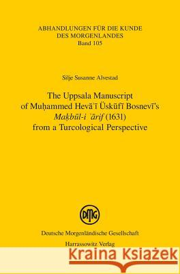 The Uppsala Manuscript of Muhammed Heva'i Uskufi Bosnevi's Makbul-I 'arif (1631) from a Turcological Perspective: Transliteration, Transcription, and
