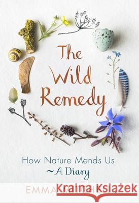 The Wild Remedy: 12 Months of Feeling Better in Nature