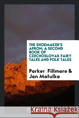 The shoemaker's apron; a second book of Czechoslovak fairy tales and folk tales