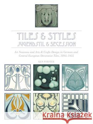 Tiles & Styles, Jugendstil & Secession: Art Nouveau and Arts & Crafts Design in German and Central European Decorative Tiles, 1895-1935