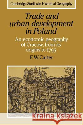 Trade and Urban Development in Poland: An Economic Geography of Cracow, from Its Origins to 1795