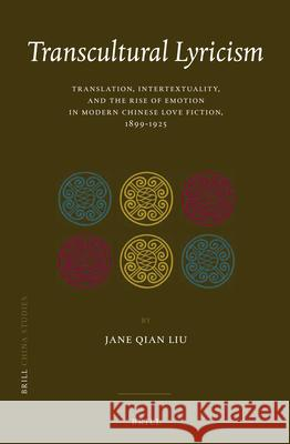 Transcultural Lyricism: Translation, Intertextuality, and the Rise of Emotion in Modern Chinese Love Fiction, 1899 1925