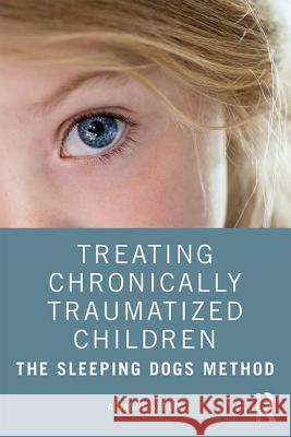 Treating Chronically Traumatized Children: The Sleeping Dogs Method