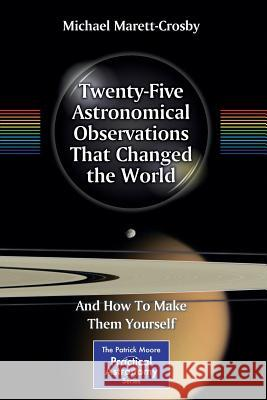 Twenty-Five Astronomical Observations That Changed the World : And How To Make Them Yourself