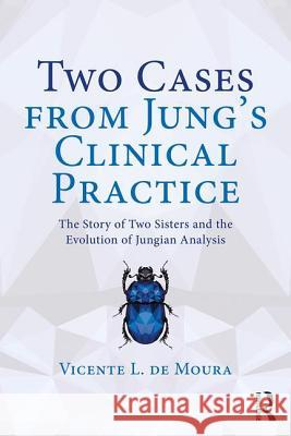 Two Cases from Jung's Clinical Practice: The Story of Two Sisters and the Evolution of Jungian Analysis