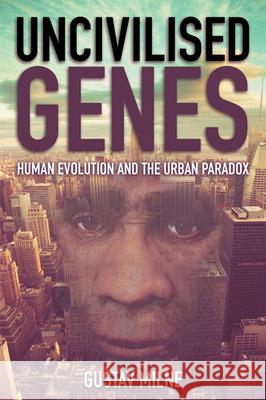 Uncivilised Genes: Human Evolution and the Urban Paradox