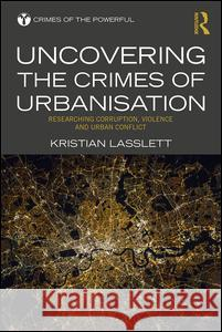 Uncovering the Crimes of Urbanisation: Researching Corruption, Violence and Urban Conflict