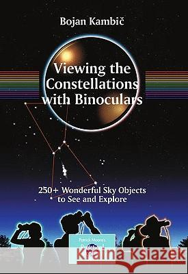 Viewing the Constellations with Binoculars : 250+ Wonderful Sky Objects to See and Explore