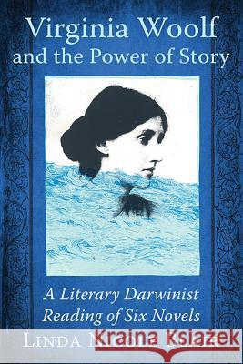 Virginia Woolf and the Power of Story: A Literary Darwinist Reading of Six Novels