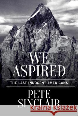 We Aspired: The Last Innocent Americans
