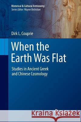 When the Earth Was Flat: Studies in Ancient Greek and Chinese Cosmology