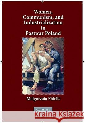 Women, Communism, and Industrialization in Postwar Poland