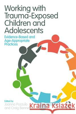 Working with Trauma-Exposed Children and Adolescents: Evidence-Based and Age-Appropriate Practices