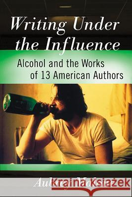 Writing Under the Influence: Alcohol and the Works of 13 American Authors