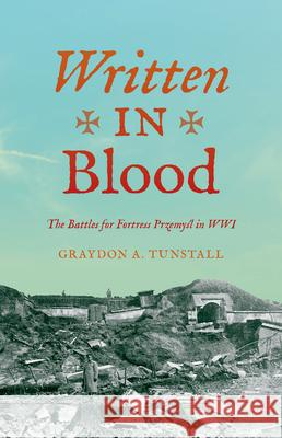Written in Blood: The Battles for Fortress Przemyśl in WWI