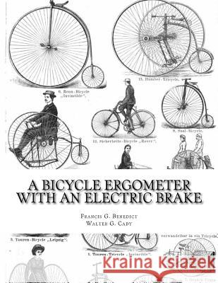 A Bicycle Ergometer with an Electric Brake Francis G. Benedict Walter G. Cady Roger Chambers 9781717289988 Createspace Independent Publishing Platform - książka