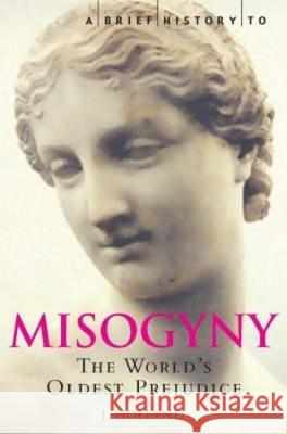 A Brief History of Misogyny : The World's Oldest Prejudice Jack Holland 9781845293710 CONSTABLE AND ROBINSON - książka