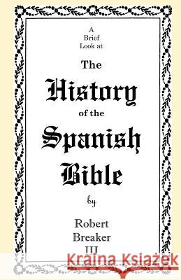 A Brief Look at the History of the Spanish Bible Robert Breake 9781463797010 Createspace - książka