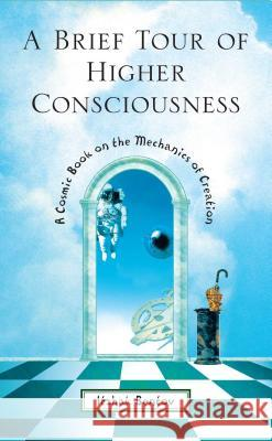 A Brief Tour of Higher Consciousness: A Cosmic Book on the Mechanics of Creation Itzhak Bentov 9780892818143 Destiny Books - książka