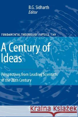 A Century of Ideas : Perspectives from Leading Scientists of the 20th Century B. G. Sidharth 9781402043598 Springer London - książka