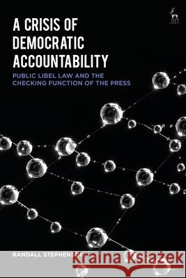 A Crisis of Democratic Accountability: Public Libel Law and the Checking Function of the Press Randall Stephenson 9781509920815 Hart Publishing - książka