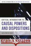A Critical Introduction to Causal Powers and Dispositions Ruth Groff 9781472530585 Bloomsbury Academic