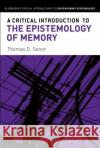 A Critical Introduction to the Epistemology of Memory Thomas D. Senor 9781472526076 Bloomsbury Academic