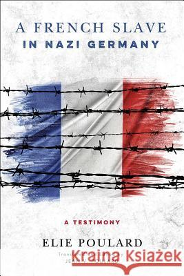 A French Slave in Nazi Germany: A Testimony Elie Poulard Jean V. Poulard 9780268100773 University of Notre Dame Press - książka