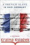 A French Slave in Nazi Germany: A Testimony