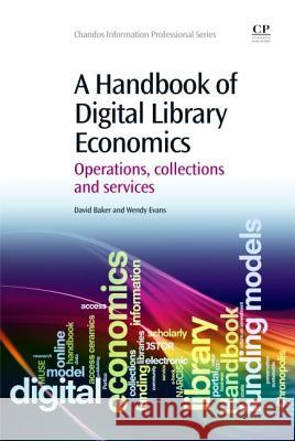 A Handbook of Digital Library Economics: Operations, Collections and Services David Baker Wendy Evans 9781843346203 Chandos Publishing - książka