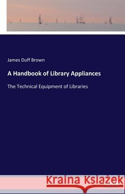 A Handbook of Library Appliances James Duff Brown 9783744644822 Hansebooks - książka
