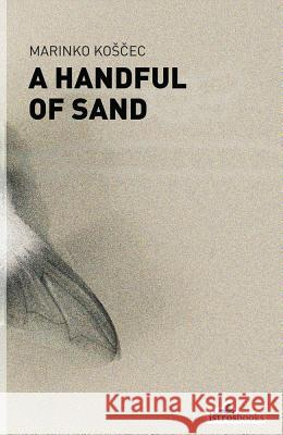 A Handful of Sand Marinko Koscec 9781908236074  - książka