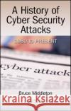 A History of Cyber Security Attacks: 1980 to Present Bruce Middleton 9781498785860 Auerbach Publications